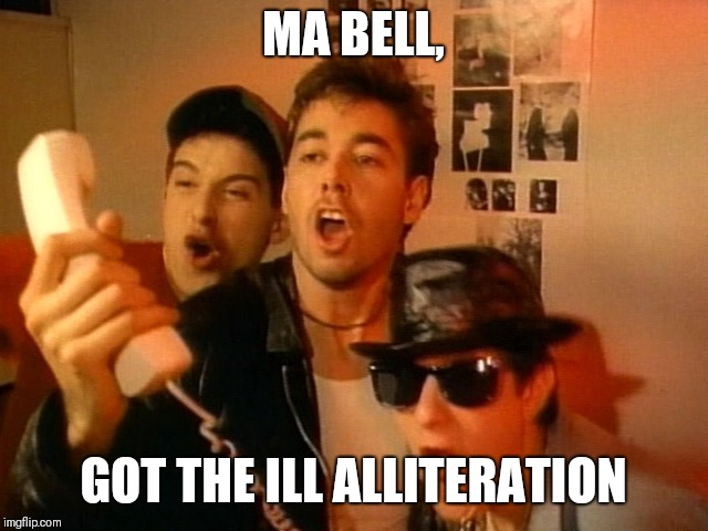 Beastie Boys | MA BELL, GOT THE ILL ALLITERATION | image tagged in beastie boys | made w/ Imgflip meme maker