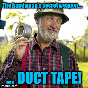 Red Green | The handyman's secret weapon.... ... DUCT TAPE! | image tagged in red green | made w/ Imgflip meme maker