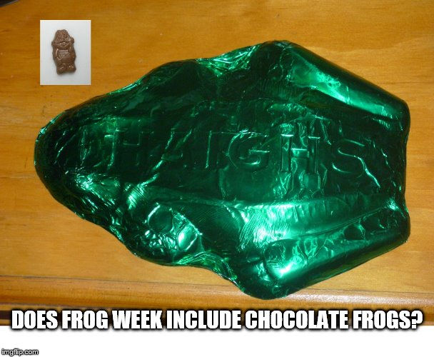 DOES FROG WEEK INCLUDE CHOCOLATE FROGS? | image tagged in frog week,chocolate frog size comparison,freddo frog,haigh's peppermint superfrog | made w/ Imgflip meme maker