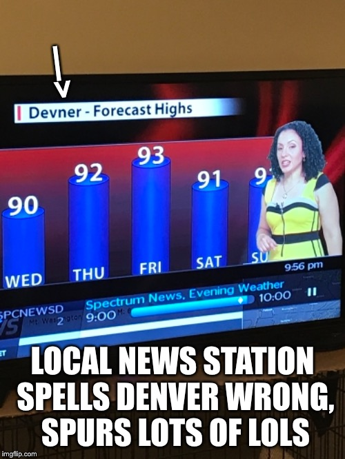 —> LOCAL NEWS STATION SPELLS DENVER WRONG, SPURS LOTS OF LOLS | image tagged in news,epic fail | made w/ Imgflip meme maker