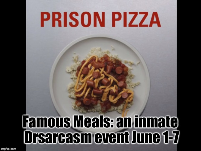 At least it's not a Michelle Obama school lunch | Famous Meals: an inmate Drsarcasm event June 1-7 | image tagged in memes,prison pizza,famous meals,nasty,school lunch,gross | made w/ Imgflip meme maker