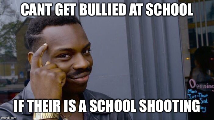 Roll Safe Think About It Meme | CANT GET BULLIED AT SCHOOL IF THEIR IS A SCHOOL SHOOTING | image tagged in memes,roll safe think about it | made w/ Imgflip meme maker