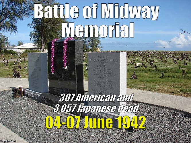 US Navy met the Imperial Japanese Navy's gamble to extend their Empire's boundary & inflicted irredeemable losses on them.  | Battle of Midway Memorial 04-07 June 1942 307 American and 3,057 Japanese dead. | image tagged in battle of midway,us navy,imperial japanese navy,victory at sea,they're all still dead,douglie | made w/ Imgflip meme maker