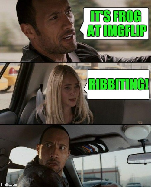 The Rock Driving Meme | IT'S FROG AT IMGFLIP RIBBITING! | image tagged in memes,the rock driving | made w/ Imgflip meme maker
