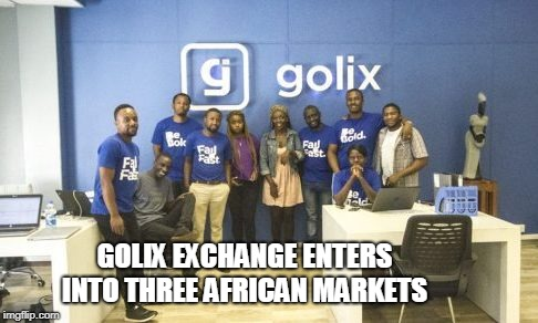 Golix Exchange Enters into Three African Markets  | GOLIX EXCHANGE ENTERS INTO THREE AFRICAN MARKETS | image tagged in african,african markets,golix exchange | made w/ Imgflip meme maker