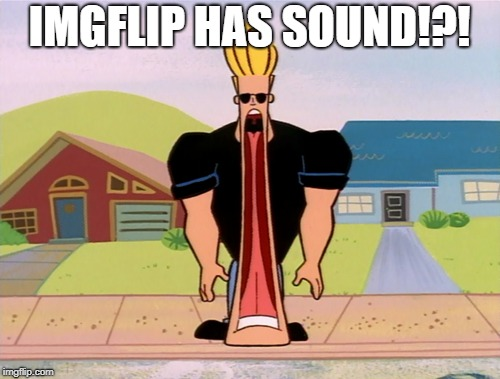 IMGFLIP HAS SOUND!?! | made w/ Imgflip meme maker