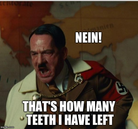 That's what you get for eating cooked people. | NEIN! THAT'S HOW MANY TEETH I HAVE LEFT | image tagged in nein | made w/ Imgflip meme maker