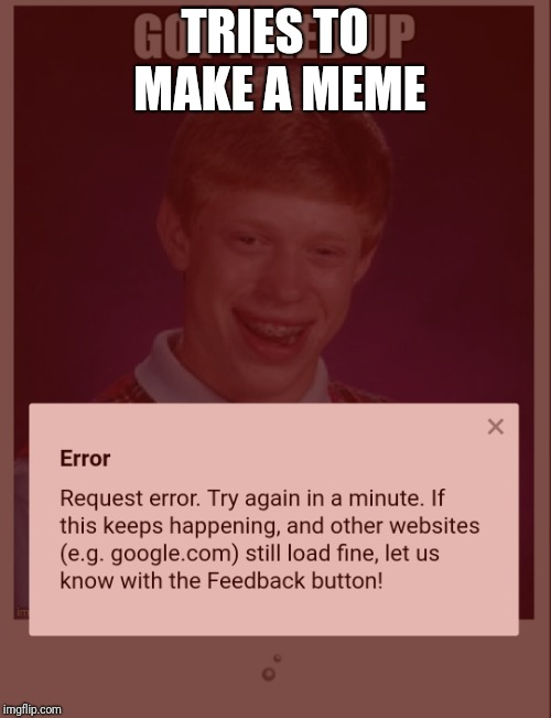 Bad luck Brian | TRIES TO MAKE A MEME | image tagged in bad luck brian,memes | made w/ Imgflip meme maker