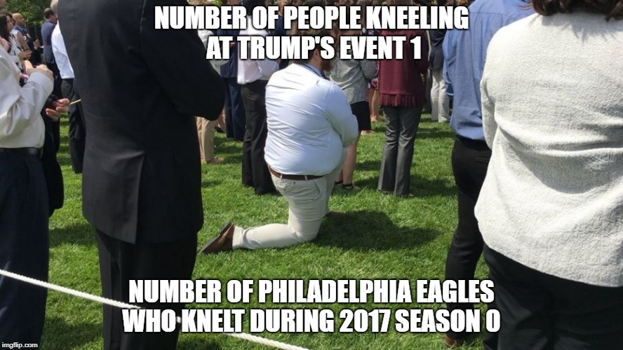 NUMBER OF PEOPLE KNEELING AT TRUMP'S EVENT 1 NUMBER OF PHILADELPHIA EAGLES WHO KNELT DURING 2017 SEASON 0 | image tagged in lawn man | made w/ Imgflip meme maker