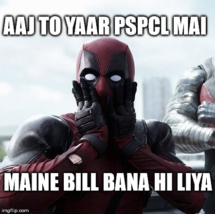 Deadpool Surprised | AAJ TO YAAR PSPCL MAI MAINE BILL BANA HI LIYA | image tagged in memes,deadpool surprised | made w/ Imgflip meme maker