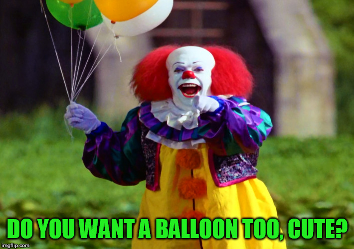 DO YOU WANT A BALLOON TOO, CUTE? | made w/ Imgflip meme maker