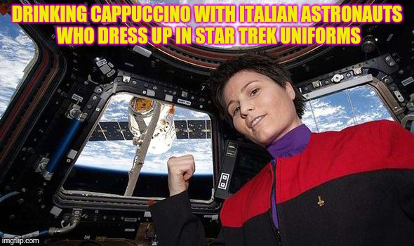 DRINKING CAPPUCCINO WITH ITALIAN ASTRONAUTS WHO DRESS UP IN STAR TREK UNIFORMS | made w/ Imgflip meme maker