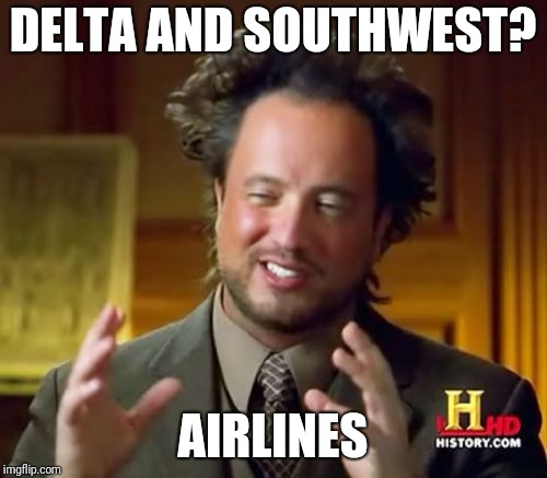 Ancient Aliens Meme | DELTA AND SOUTHWEST? AIRLINES | image tagged in memes,ancient aliens | made w/ Imgflip meme maker