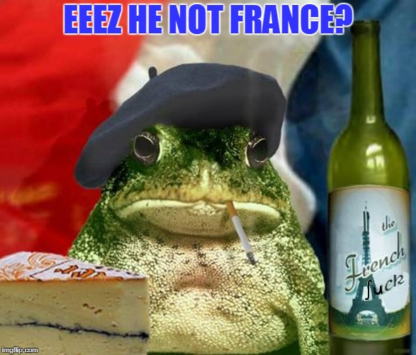 EEEZ HE NOT FRANCE? | made w/ Imgflip meme maker