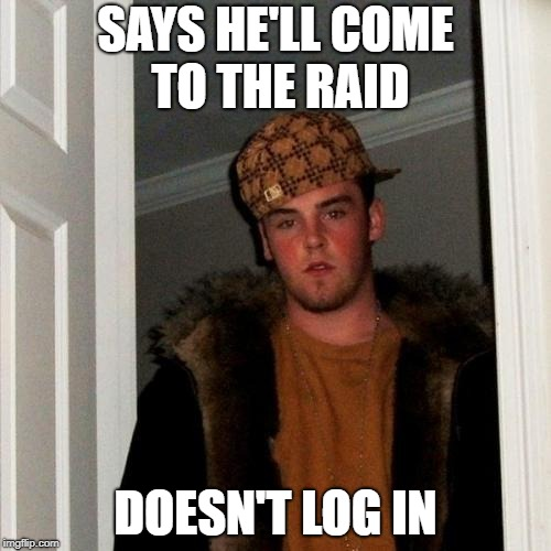 Scumbag Steve Meme | SAYS HE'LL COME TO THE RAID DOESN'T LOG IN | image tagged in memes,scumbag steve | made w/ Imgflip meme maker
