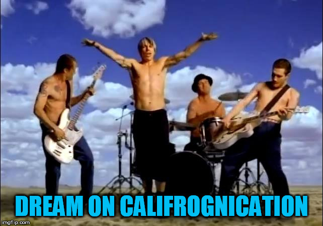 DREAM ON CALIFROGNICATION | made w/ Imgflip meme maker