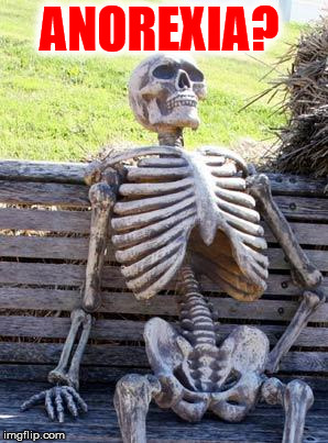 Waiting Skeleton Meme | ANOREXIA? | image tagged in memes,waiting skeleton | made w/ Imgflip meme maker
