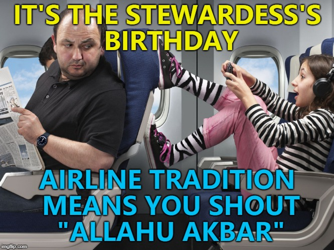"You have to respect tradition... :) | IT'S THE STEWARDESS'S BIRTHDAY AIRLINE TRADITION MEANS YOU SHOUT ""ALLAHU AKBAR"" 