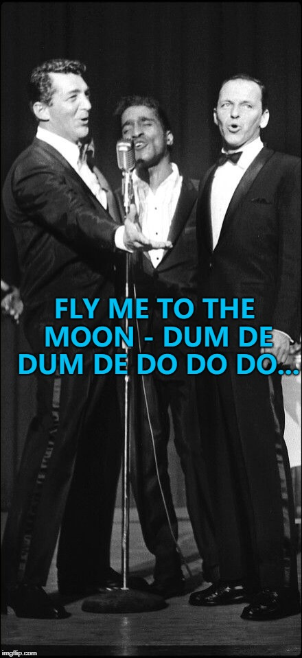 Forgetting the words to a song isn't new... :) | FLY ME TO THE MOON - DUM DE DUM DE DO DO DO... | image tagged in the rat pack,memes,donald trump,god bless america | made w/ Imgflip meme maker