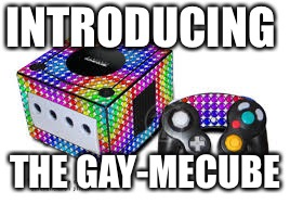 INTRODUCING THE GAY-MECUBE | image tagged in gaming,gamecube | made w/ Imgflip meme maker