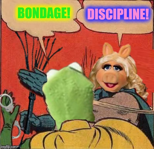 Fifty Shades Of Green.  Frog Week June 4-10, a JBmemegeek & giveuahint event | BONDAGE! DISCIPLINE! | image tagged in frog week,kermit the frog,miss piggy,b  d | made w/ Imgflip meme maker