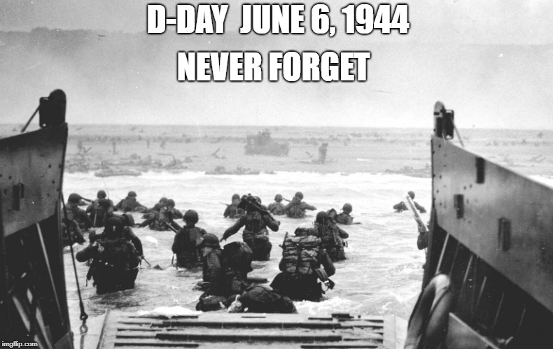 D-DAY  JUNE 6, 1944 NEVER FORGET | image tagged in d-day landing | made w/ Imgflip meme maker