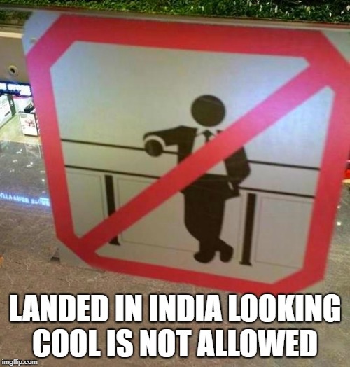 landed in India | LANDED IN INDIA LOOKING COOL IS NOT ALLOWED | image tagged in india,cool,airport,funny | made w/ Imgflip meme maker