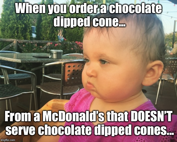 When you order a chocolate dipped cone... From a McDonald's that DOESN'T serve chocolate dipped cones... | image tagged in funny,funny baby,food,funny food,baby,ice cream | made w/ Imgflip meme maker