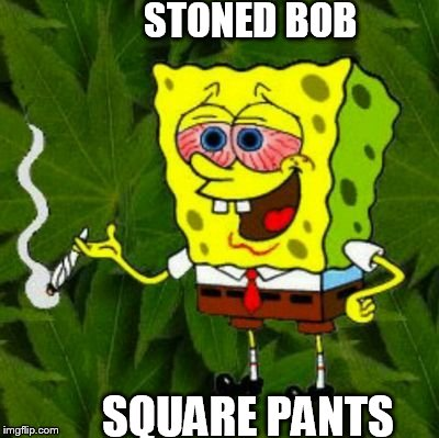 STONED BOB SQUARE PANTS! | STONED BOB SQUARE PANTS | image tagged in spongebob,stoner bob,bloodshot eyes | made w/ Imgflip meme maker