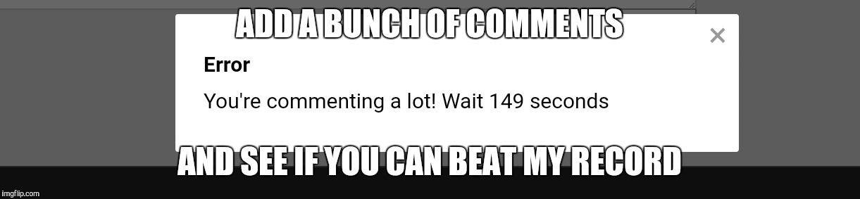 Can You Get the Comment Timer Over Three Minutes? | ADD A BUNCH OF COMMENTS AND SEE IF YOU CAN BEAT MY RECORD | image tagged in comment timer | made w/ Imgflip meme maker