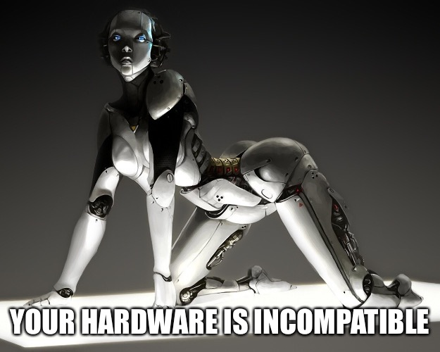 YOUR HARDWARE IS INCOMPATIBLE | made w/ Imgflip meme maker
