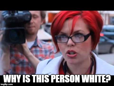 WHY IS THIS PERSON WHITE? | made w/ Imgflip meme maker