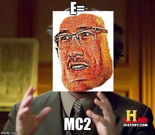 Ancient E's | E= MC2 | image tagged in memes,ancient aliens,e,funny,emc2 | made w/ Imgflip meme maker