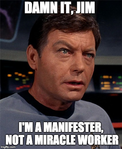 Manifesting.. | DAMN IT, JIM I'M A MANIFESTER, NOT A MIRACLE WORKER | image tagged in manifesting | made w/ Imgflip meme maker