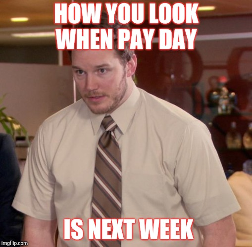 Afraid To Ask Andy | HOW YOU LOOK WHEN PAY DAY IS NEXT WEEK | image tagged in memes,afraid to ask andy | made w/ Imgflip meme maker