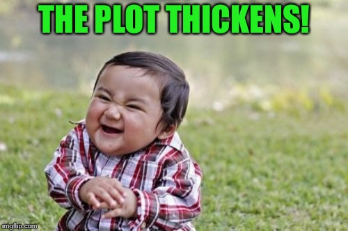 Evil Toddler Meme | THE PLOT THICKENS! | image tagged in memes,evil toddler | made w/ Imgflip meme maker