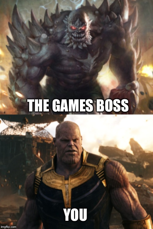 Boss battle | THE GAMES BOSS YOU | image tagged in dc comics,marvel | made w/ Imgflip meme maker