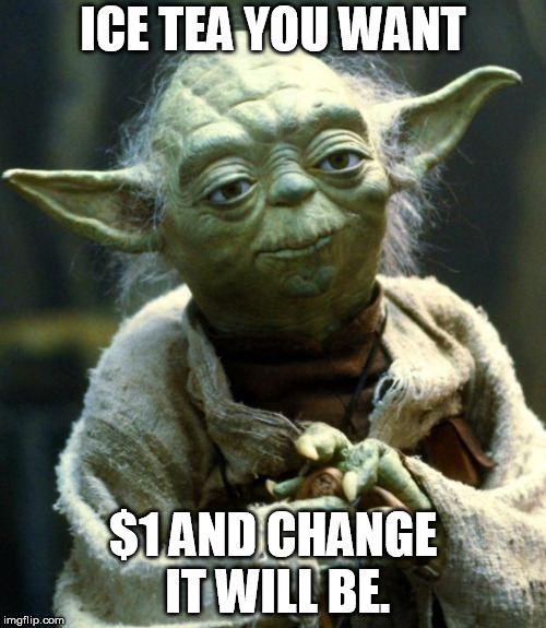 Star Wars Yoda Meme | ICE TEA YOU WANT $1 AND CHANGE IT WILL BE. | image tagged in memes,star wars yoda | made w/ Imgflip meme maker