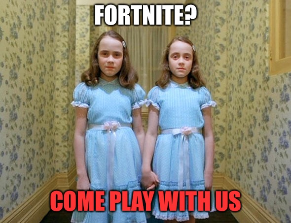 They want to play Fortnite with you | FORTNITE? COME PLAY WITH US | image tagged in memes,shining | made w/ Imgflip meme maker