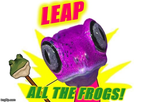 Frog Week, June 4-10, a JBmemegeek & giveuahint event! | LEAP ALL THE FROGS! | image tagged in frog week,x all the y,funny animals,memes | made w/ Imgflip meme maker