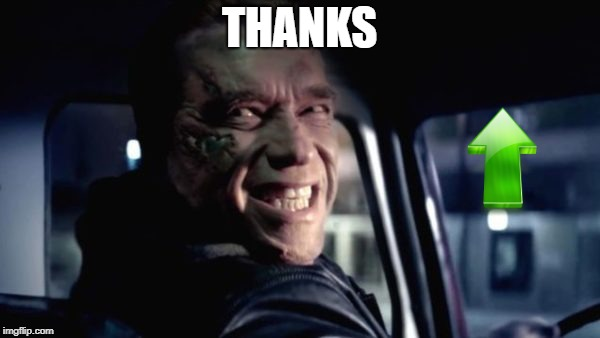 terminator | THANKS | image tagged in terminator | made w/ Imgflip meme maker
