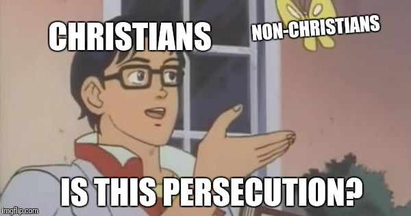 is this a pigeon | CHRISTIANS IS THIS PERSECUTION? NON-CHRISTIANS | image tagged in is this a pigeon | made w/ Imgflip meme maker