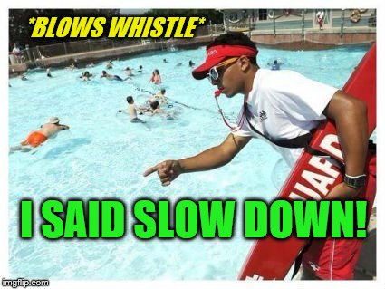 *BLOWS WHISTLE* I SAID SLOW DOWN! | made w/ Imgflip meme maker
