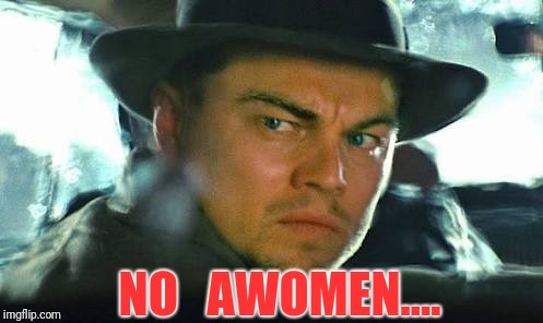 NO   AWOMEN.... | made w/ Imgflip meme maker