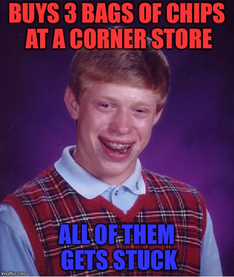 Bad Luck Brian Meme | BUYS 3 BAGS OF CHIPS AT A CORNER STORE ALL OF THEM GETS STUCK | image tagged in memes,bad luck brian | made w/ Imgflip meme maker