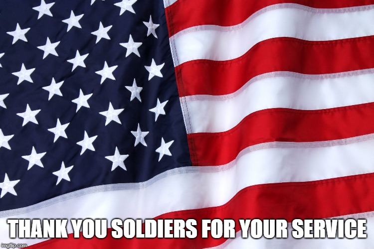 THANK YOU SOLDIERS FOR YOUR SERVICE | made w/ Imgflip meme maker