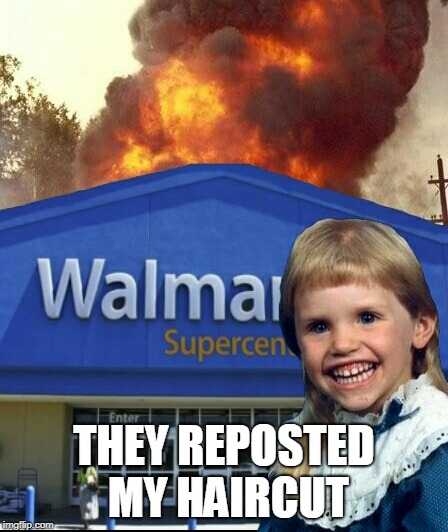 Mullet kid burint walmart | THEY REPOSTED MY HAIRCUT | image tagged in mullet kid burint walmart | made w/ Imgflip meme maker