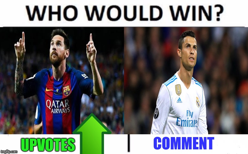 Messi VS Ronaldo.. | UPVOTES COMMENT | image tagged in cristiano ronaldo,messi,football,who would win,voting | made w/ Imgflip meme maker