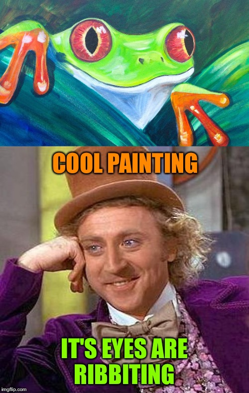 I didn't want a paddlin'. | COOL PAINTING IT'S EYES ARE RIBBITING | image tagged in creepy condescending wonka,frog week,giveuahint,jbmemegeek,memes,funny | made w/ Imgflip meme maker