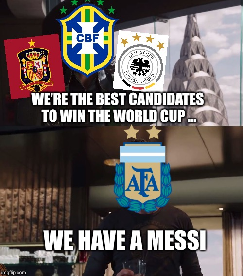 We Have A Hulk |  WE'RE THE BEST CANDIDATES TO WIN THE WORLD CUP ... WE HAVE A MESSI | image tagged in we have a hulk,scumbag | made w/ Imgflip meme maker